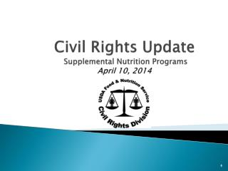 Civil Rights Update   Supplemental Nutrition Programs  April 10, 2014