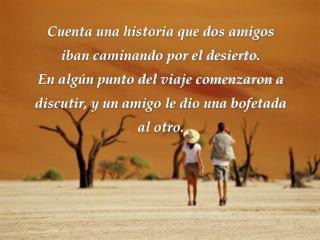 Cuenta una historia que dos amigos iban caminando por el desierto.