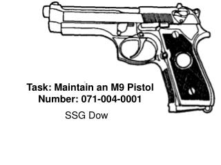 Task: Maintain an M9 Pistol Number: 071-004-0001