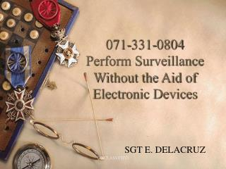 071-331-0804 Perform Surveillance  Without the Aid of  Electronic Devices