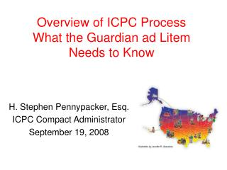 Overview of ICPC Process What the Guardian ad Litem Needs to Know