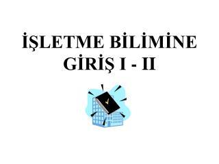 İŞLETME BİLİMİNE GİRİŞ I - II