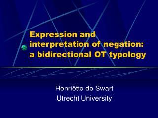 Expression and interpretation of negation:  a bidirectional OT typology