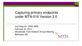 Capturing primary endpoints under MTN-016 Version 2.0