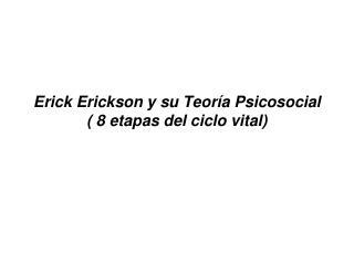 Erick Erickson y su Teor a Psicosocial  8 etapas del ciclo vital