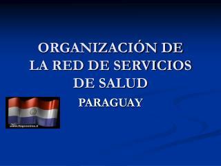 ORGANIZACIÓN DE  LA RED DE SERVICIOS DE SALUD
