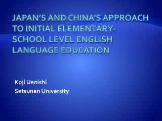 Japan s and China s Approach to Initial Elementary-School Level English Language Education