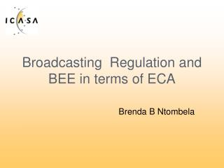 Broadcasting  Regulation and BEE in terms of ECA