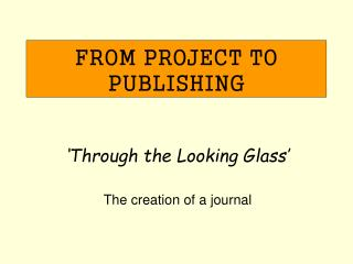 FROM PROJECT TO PUBLISHING