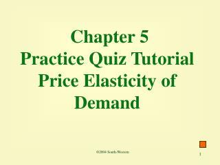 Chapter 5 Practice Quiz Tutorial  Price Elasticity of Demand