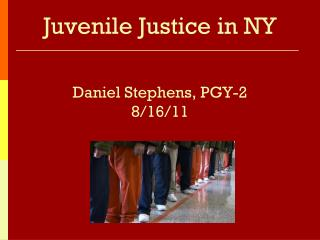 Juvenile Justice in NY Daniel Stephens, PGY-2  8/16/11