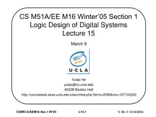 CS M51A/EE M16 Winter'05 Section 1  Logic Design of Digital Systems Lecture 15