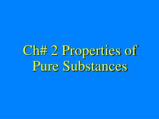 Ch# 2 Properties of Pure Substances