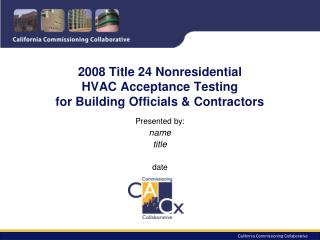 2008 Title 24 Nonresidential  HVAC Acceptance Testing  for Building Officials & Contractors