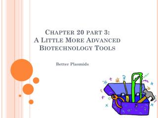 Chapter 20 part 3: A Little More Advanced Biotechnology Tools