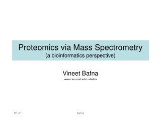 Proteomics via Mass Spectrometry  (a bioinformatics perspective)
