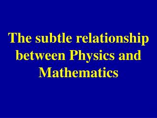 The subtle relationship between Physics and Mathematics