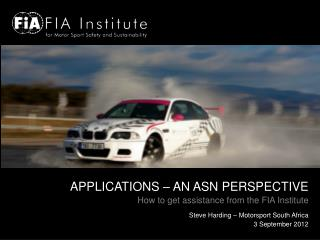 APPLICATIONS – AN ASN PERSPECTIVE How to get assistance from the FIA Institute