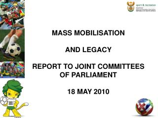 MASS MOBILISATION  AND LEGACY  REPORT TO JOINT COMMITTEES OF PARLIAMENT 18 MAY 2010