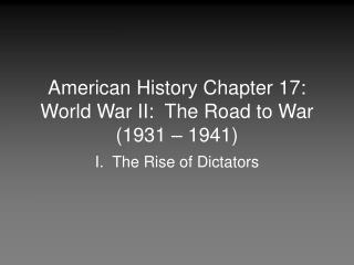American History Chapter 17:  World War II:  The Road to War 1931   1941