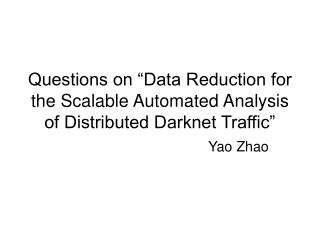 "Questions on ""Data Reduction for the Scalable Automated Analysis of Distributed Darknet Traffic"""