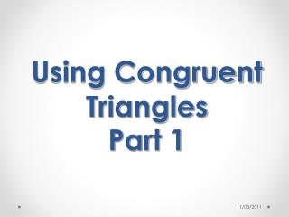Using Congruent Triangles  Part 1
