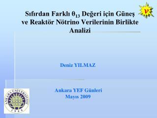 Sıfırdan Farklı θ 13  Değeri için Güneş ve Reaktör Nötrino Verilerinin Birlikte Analizi