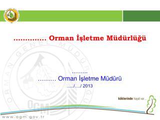 ��.. ���  Orman  ??letme  M�d�r� �../�./ 2013
