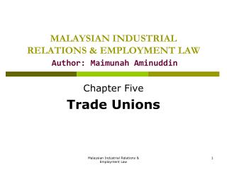 MALAYSIAN INDUSTRIAL RELATIONS  &  EMPLOYMENT LAW Author: Maimunah Aminuddin