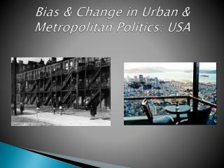 Bias & Change in Urban & Metropolitan Politics: USA