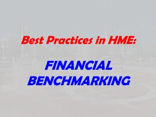 Best Practices in HME:  FINANCIAL BENCHMARKING