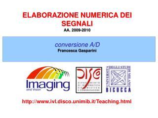 ELABORAZIONE NUMERICA DEI SEGNALI AA. 2009-2010 conversione A/D  Francesca Gasparini