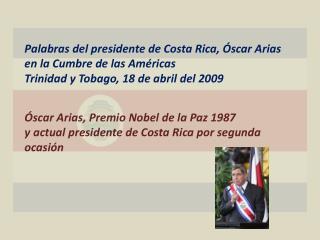 Palabras del presidente de Costa Rica, Óscar Arias en la Cumbre de las Américas