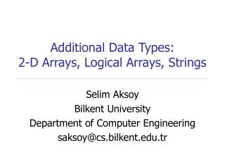 Additional Data Types: 2-D Arrays, Logical Arrays, Strings