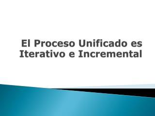 El Proceso Unificado es Iterativo e Incremental