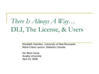 There Is Always A Way… DLI, The License, & Users