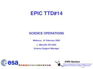 EPIC TTD#14 SCIENCE OPERATIONS Mallorca,  01 February  2005 L. Metcalfe  SCI-SDX