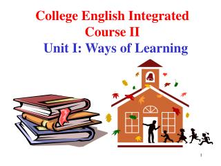 College English Integrated Course II Unit I: Ways of Learning