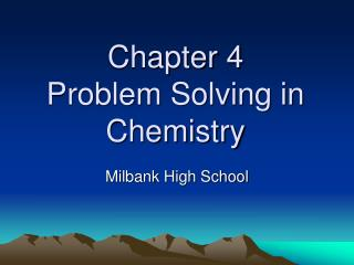 Chapter 4 Problem Solving in Chemistry