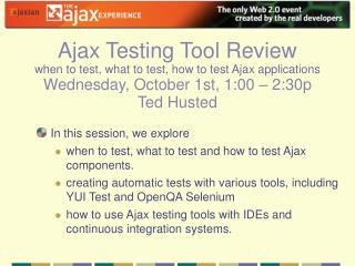 In this session, we explore  when to test, what to test and how to test Ajax components.