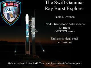 The Swift Gamma-Ray Burst Explorer Paolo D'Avanzo INAF-Osservatorio Astronomico  Di Brera