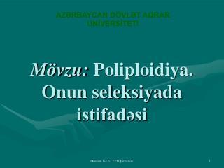 Mövzu:  Poliploidiya. Onun seleksiya da istifadəsi