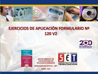 EJERCICIOS DE APLICACIÓN FORMULARIO Nº 120 V2