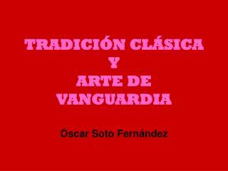 TRADICIÓN CLÁSICA  Y  ARTE DE VANGUARDIA