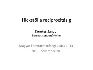 Hickstől  a reciprocitásig Kerekes Sándor kerekes.sandor @ ke.hu