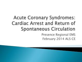 Acute Coronary Syndromes: Cardiac Arrest and Return of Spontaneous Circulation
