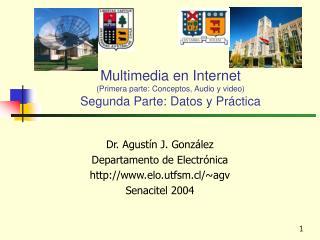 Multimedia en Internet (Primera parte: Conceptos, Audio y video) Segunda Parte: Datos y Pr�ctica