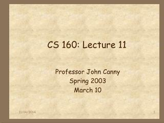 CS 160: Lecture 11