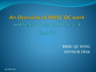 An Overview of RMSC QC work nokbZ;ksa  dh  xq.koÙkk fu;a =.k  O;oLFkk