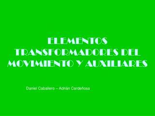 ELEMENTOS TRANSFORMADORES DEL MOVIMIENTO Y AUXILIARES